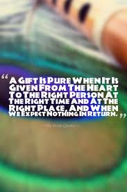 quote pure heart a gift is pure when it is given from the heart to the right person