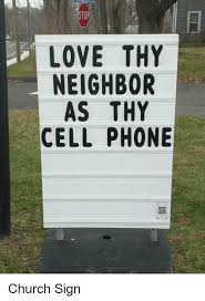 Funny Cell Phone Memes - stop love thy neighbor as thy cell phone church meme on me me