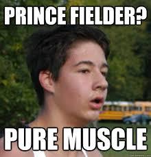 Prince Fielder Memes - prince fielder pure muscle pauly d quickmeme