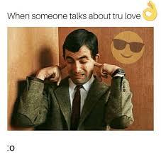 Tru Meme - when someone talks about tru love o love meme on astrologymemes com