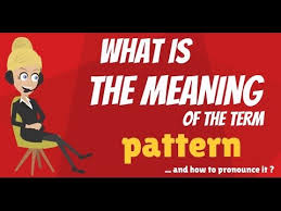 what does pattern mean what is pattern what does pattern mean pattern meaning definition