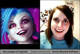 Overbearing Girlfriend Meme - jinx totally looks like overly attached girlfriend totally looks