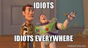 idiots idiots everywhere buzz and woody toy story meme make