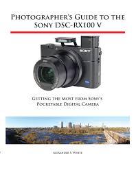 photographer u0027s guide to the sony dsc rx100 v ebook by alexander