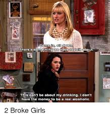 Two Broke Girls Memes - come in sit down there s something we have to talk about this can t