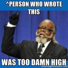 Too Damn High Meme Generator - person who wrote this was too damn high justpost virtually
