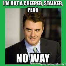 Creeper Meme Generator - i m not a creeper stalker pedo no way mr big meme generator