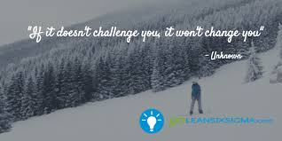 Challenge Is It If It Doesn T Challenge You It Won T Change You Unknown