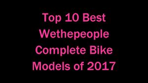 Top 10 Best Wethepeople Complete Bike Models Of 2017 Youtube