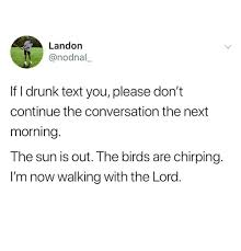 landon if i drunk text you please don t continue the conversation