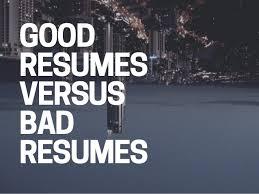 Bad Resumes Good Resumes Versus Bad Resumes