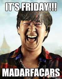 Friday Funny Meme - its friday madarfacars funny meme pics bajiroo com
