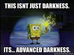 The Darkness Meme - this isnt just darkness its advanced darkness this isnt