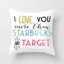 i you more than starbucks target throw pillow by