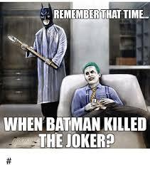 Batman Joker Meme - remember that time when batman killed the joker batman meme on me me