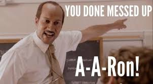 Aaron Meme - you done messed up a aron substitute teacher funny pictures