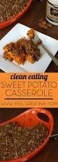 sweet potato thanksgiving dish clean eating sweet potato casserole feel great in 8 blog