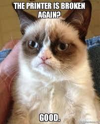 Printer Meme - the printer is broken again good grumpy cat make a meme