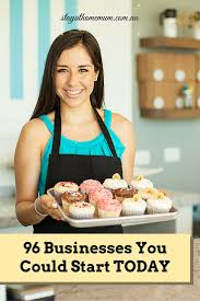 start business from home 96 businesses you could start today stay at home mum