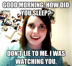 Lie Memes - good morning memes good morning how did you sleep don t lie to me
