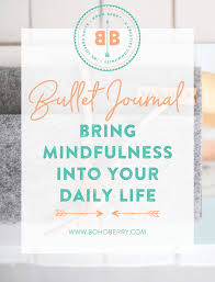 bullet journal bring mindfulness into your daily life boho berry