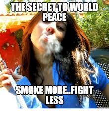 Peace Memes - thesecret to world peace smoke more fight less memes com world