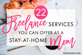 22 freelance services you can offer as a stay at home mom twins