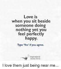 Inspirational Love Memes - love is when you sit beside someone doing nothing yet you feel