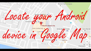 Phoenix Google Maps by How To Locate An Android Device In Google Map Youtube