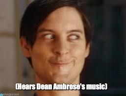 Dean Ambrose Memes - hears dean ambrose s music on memegen