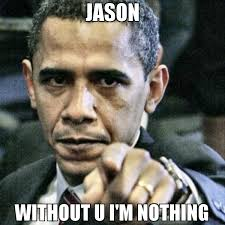 Nothing Meme - jason without u i m nothing meme pissed off obama 69415