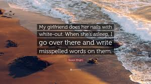 steven wright quote u201cmy girlfriend does her nails with white out