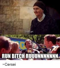 Run Bitch Run Meme - sweet girl run bitch ruuunnnnnnn cersei meme on me me