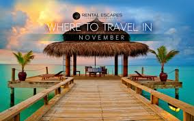 the best places to travel in november rental escapes