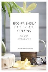 Kitchen Backsplash Cost Eco Friendly Kitchen Backsplash Options That Won U0027t Cost A Bundle