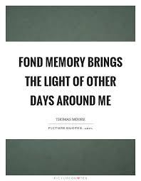 the light of other days fond memory brings the light of other days around me picture quotes