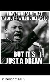i have a dream that fallout 4 will be released but it s just a dream