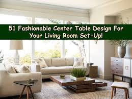livingroom set up 51 stylish center table design that will complete your living room