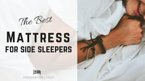 best mattress for side sleeper which mattress is best for side sleepers reviews and comparisons