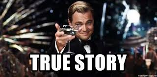 True Story Meme Generator - true story el gran gatsby leonardo di caprio meme generator