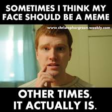 How To Make A Video Meme - sometimes i think i should be a meme christopher green