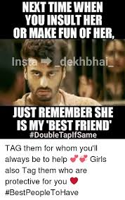 Memes To Make Fun Of Friends - you insult her or make fun of her in dekhbhai just remember she is