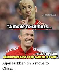 Robben Meme - transfer talk move to china is arjen robben acknowledging your