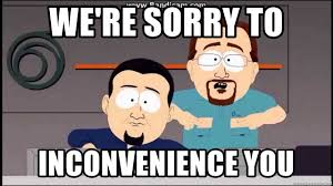 We Re Sorry Meme - we re sorry to inconvenience you south park cable company meme