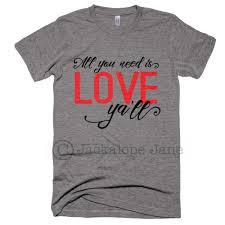 all you need is love ya u0027ll valentine u0027s day shirt huckleberry