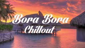 beautiful bora bora chillout and lounge mix del mar youtube