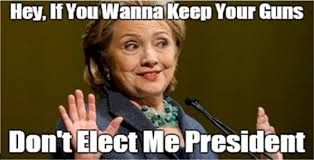 Second Amendment Meme - if hillary clinton wins your second amendment rights are gone