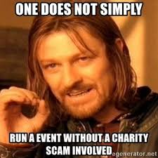Charity Meme - one does not simply run a event without a charity scam involved
