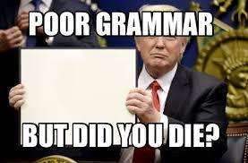 But Did You Die Meme - meme maker poor grammar but did you die