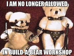 Build A Bear Meme - no longer allowed in build a bear workshop humoar com